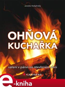 Ohňová kuchařka. vaření v pánvi na otevřeném ohni - Jaroslav Kobylinský e-kniha