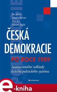 Česká demokracie po roce 1989. Institucionální základy českého politického systému - Petr Štefek, Jan Bureš, Jakub Charvát, Petr Just e-kniha