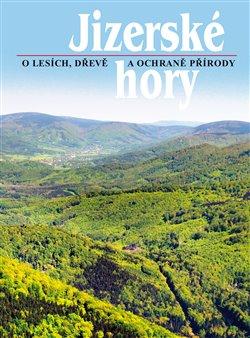 Jizerské hory 3. O lesích, dřevě a ochraně přírody - Roman Karpaš