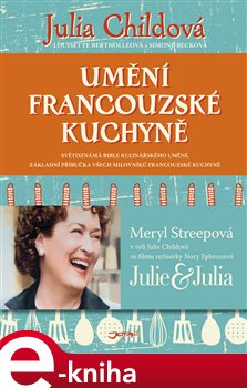 Umění francouzské kuchyně - Julia Childová, Louisette Berthollová, Simone Becková e-kniha