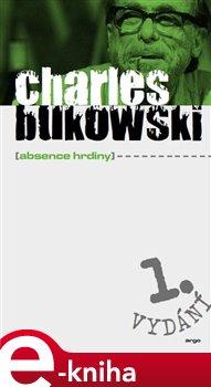 Absence hrdiny - Charles Bukowski e-kniha