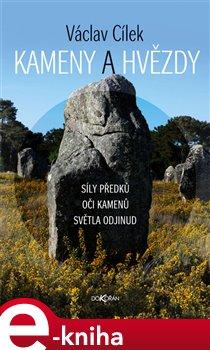 Kameny a hvězdy. Síly předků, oči kamenů, světla odjinud - Václav Cílek e-kniha