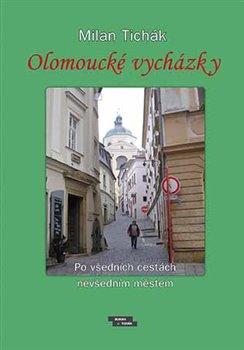 Olomoucké vycházky. Po všedních cestách nevšedním městem - Milan Tichák