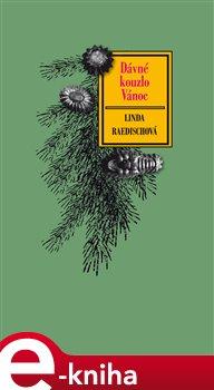 Dávné kouzlo Vánoc. Vánoční tradice pro nejtemnější dny v roce - Linda Raedischová e-kniha