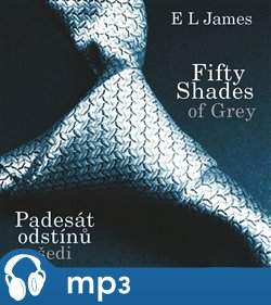 Fifty Shades of Grey: Padesát odstínů šedi, mp3 - E. L. James