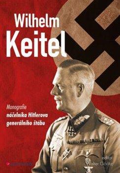 GRADA Publishing Wilhelm Keitel. monografie náčelníka Hitlerova generálního štábu - Walter Görlitz