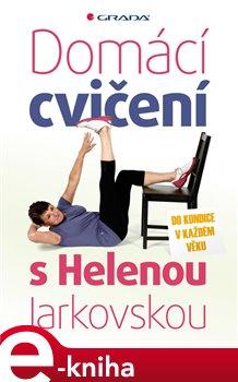 Domácí cvičení s Helenou Jarkovskou. do kondice v každém věku - Helena Jarkovská e-kniha