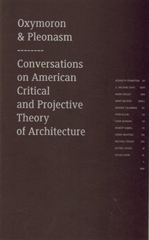 Oxymoron & pleonasm III. Conversations on American Critical and Projective Theory of Architecture - Monika Mitášová