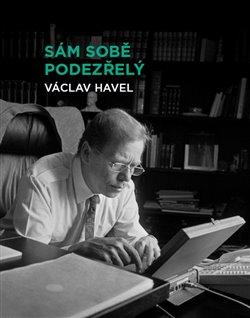 Sám sobě podezřelý. Soubor osmi osobně laděných prezidentských projevů Václava Havla z let 1990–1995. - Václav Havel