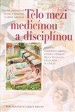 Tělo mezi medicínou a disciplínou (Proměny lékařského obrazu a ideálu lidského těla a tělesnosti v dlouhém 19. století) - obálka