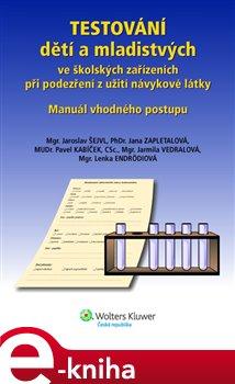 Testování dětí a mladistvých ve školských zařízeních při podezření z užití návykové látky - Jaroslav Šejvl e-kniha