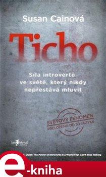 Ticho. Síla introvertů ve světě, který nikdy nepřestává mluvit - Susan Cainová e-kniha
