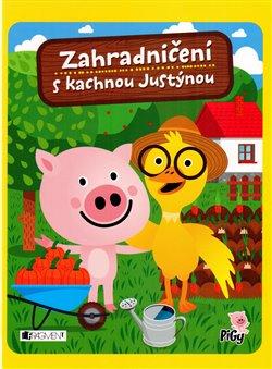 Zahradničení s kachnou Justýnou - Zuzana Pavésková