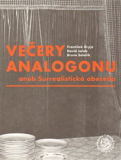 Večery Analogonu. aneb Surrealistická abeceda - František Dryje, David Jařab, Bruno Solařík