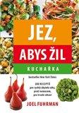 Jez, abys žil - Kuchařka (200 Receptů pro rychlý úbytek váhy, proti nemocem, pro trvalé zdraví) - obálka