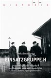 Einsatzgruppe H (Působení operační skupiny H na Slovensku 1944/1945 a poválečné trestní stíhání jejích příslušníků) - obálka