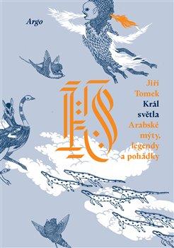 Obálka titulu Král světla. Arabské mýty, legendy a pohádky