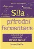 Síla přírodní fermentace (Jedinečná chuť a léčivá síla živých kultur) - obálka