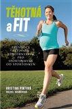 Těhotná a fit (Průvodce aktivním těhotenstvím pro sportovkyně od sportovkyň) - obálka