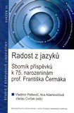 Radost z jazyků (Sborník příspěvků k 75. narozeninám prof. Františka Čermáka) - obálka