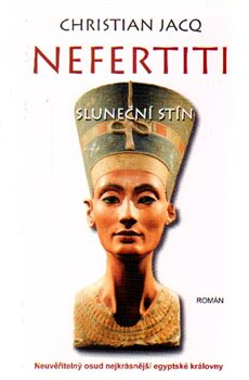 Nefertiti: Sluneční stín. Neuvěřitelný osud nejkrásnější egyptské královny - Christian Jacq