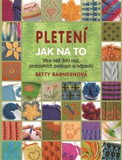 Pletení - Jak na to - Betty Barndenová