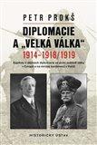"""Diplomacie a """"velká válka"""" 1914-1918/1919 (Kapitoly o dějinách diplomacie za první světové války v Evropě a na mírové konferenci v Paříži) - obálka"""