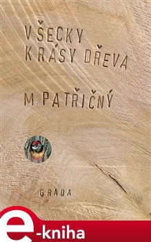 Všecky krásy dřeva - Patřičný Martin e-kniha