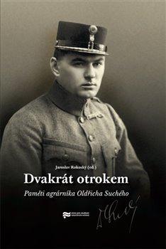 Dvakrát otrokem. Paměti agrárníka Oldřicha Suchého - Jaroslav Rokoský
