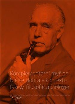 Obálka titulu Komplementární myšlení Nielse Bohra v kontextu fyziky, filosofie a biologie