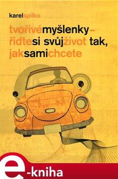 Tvořivé myšlenky. řiďte si svůj život tak, jak sami chcete - Karel Spilko e-kniha