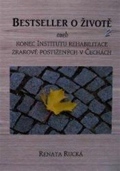 Bestseller o životě 2. aneb konec Institutu rehabilitace zrakově postižených v Čechách - Renata Rucká