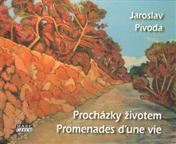 Procházky životem. Promenades d'une vie - Jaroslav Pivoda