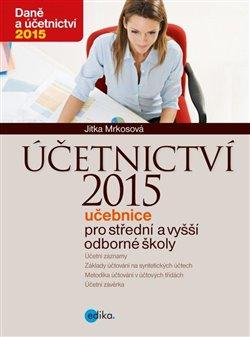Účetnictví 2015. Učebnice pro střední a vyšší odborné školy - Jitka Mrkosová