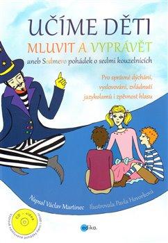 Učíme děti mluvit a vyprávět. aneb Sedmero pohádek o sedmi kouzelnících - Václav Martinec