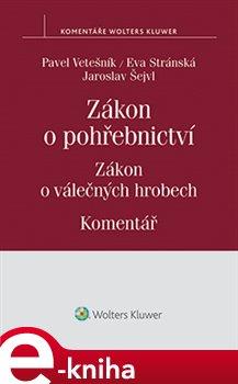 Zákon o pohřebnictví. zákon o válečných hrobech - komentář - Pavel Vetešník, Jaroslav Šejvl, Eva Stránka e-kniha
