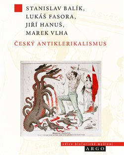 Český antiklerikalismus - Jiří Hanuš, Stanislav Balík, Lukáš Fasora, Marek Vlha
