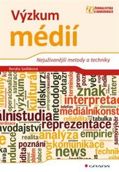 Výzkum médií. Nejužívanější metody a techniky - Renata Sedláková