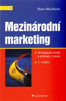 Mezinárodní marketing. Strategické trendy a příklady z praxe - Hana Machková