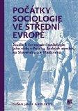 Počátky sociologie ve střední Evropě (Studie k formování sociologie jako vědy v Polsku, českých zemích, na Slovensku a v Maďarsku) - obálka