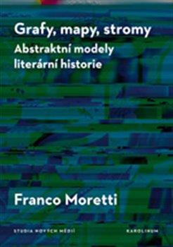 Grafy, mapy, stromy. Abstraktní modely literární historie - Franco Moretti