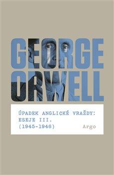 Obálka titulu Úpadek anglické vraždy: Eseje III. (1945-1946)