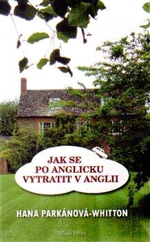 Jak se po anglicku vytratit v Anglii - Hana Parkánová-Whitton