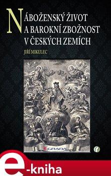 Náboženský život a barokní zbožnost v českých zemích - Mikulec Jiří e-kniha