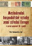 Mezinárodní hospodářské vztahy zemí střední Evropy v první pol. 20. století - obálka