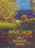 Mnichov - zářící metropole umění 1870-1918 (München – leuchtende Kunstmetropole 1870–1918) - obálka