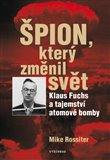 Špion, který změnil svět (Klaus Fuchs a tajemství atomové bomby) - obálka