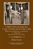 Checoslovaquia y el Cono Sur 1945-1989 (Relaciones políticas, económicas y culturales durante la Guerra Fría) - obálka