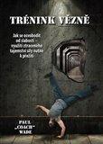 Trénink vězně (Jak se osvobodit od slabosti - využití ztraceného tajemství síly nutné k přežití) - obálka