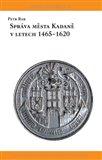 Správa města Kadaně v letech 1465-1620 - obálka